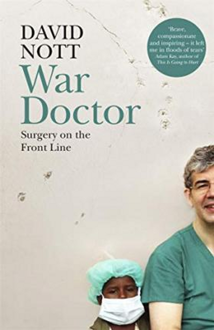 Nott, David / War Doctor : Surgery on the Front Line (Large Paperback)