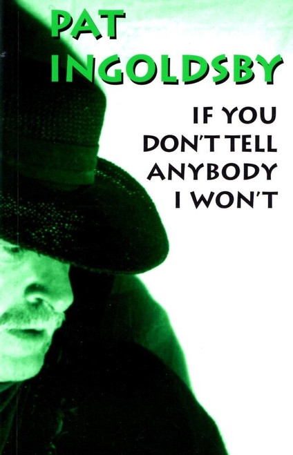 Ingoldsby, Pat - If You Don't Tell Anybody I Won't - Pb - Poetry -1996 - SIGNED
