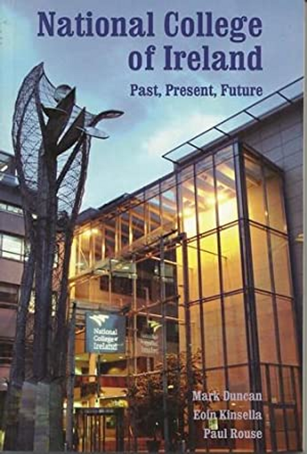 Duncan, Mark / National College Of Ireland. Past, Present, Future (Large Paperback)