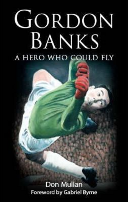 Mullan, Don / Gordon Banks : A Hero Who Could Fly (Large Paperback)