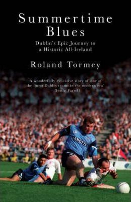Tormey, Roland / Summertime Blues : Dublin's Epic Journey to a Historic All-Ireland (Large Paperback)