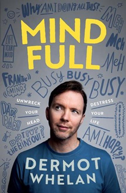 Whelan, Dermot - Mind Full : Unwreck your Head, Destress Your Life - PB - BRND NEW 2021