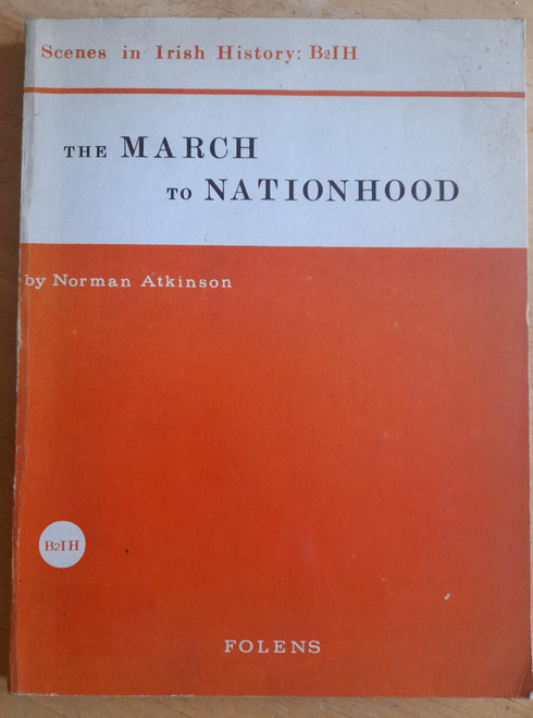 Atkinson, Norman - The March to Nationhood - Scenes in Irish History ( 1801-1945) ( Vintage Second Level History )