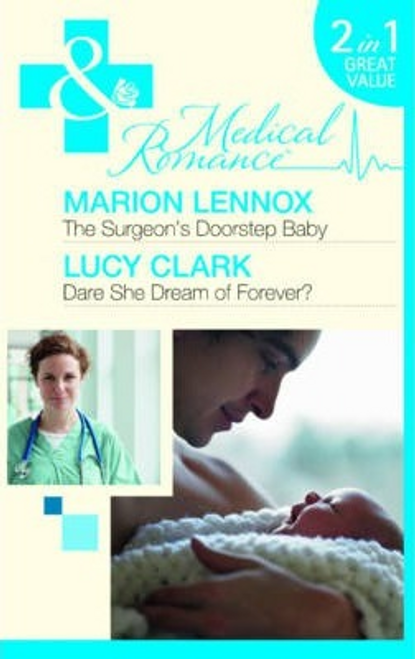 Mills & Boon / Medical / 2 in 1 / The Surgeon's Doorstep Baby : The Surgeon's Doorstep Baby / Dare She Dream of Forever?