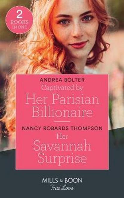 Mills & Boon / True Love / Captivated By Her Parisian Billionaire / Her Savannah Surprise : Captivated by Her Parisian Billionaire / Her Savannah Surprise (the Savannah Sisters)
