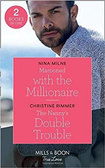 Mills & Boon / True Love / Marooned With The Millionaire: Marooned with the Millionaire / The Nanny's Double Trouble (The Bravos of Valentine Bay)