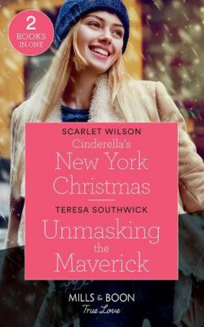 Mills & Boon / True Love / Cinderella's New York Christmas (the Cattaneos' Christmas Miracles) / Unmasking the Maverick (Montana Mavericks: the Lonelyhearts Ranch)