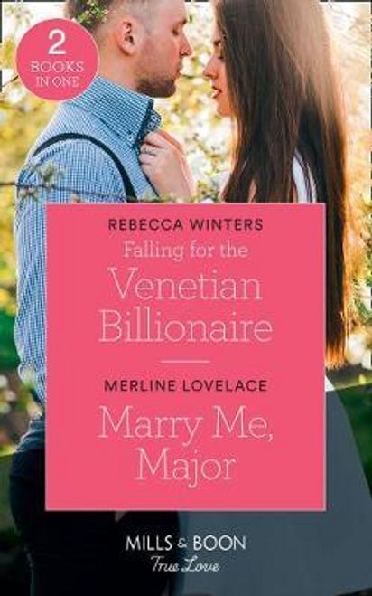 Mills & Boon / True Love / Falling For The Venetian Billionaire : Falling for the Venetian Billionaire (Holiday with a Billionaire) / Marry Me, Major (American Heroes)