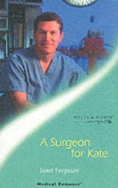 Mills & Boon / Medical / A Surgeon for Kate