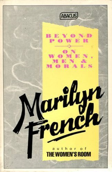 French, Marilyn / Beyond Power : On Women, Men and Morals