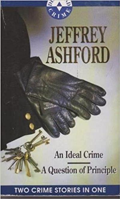 Ashford, Jeffrey / An Ideal Crime / A Question of Principle