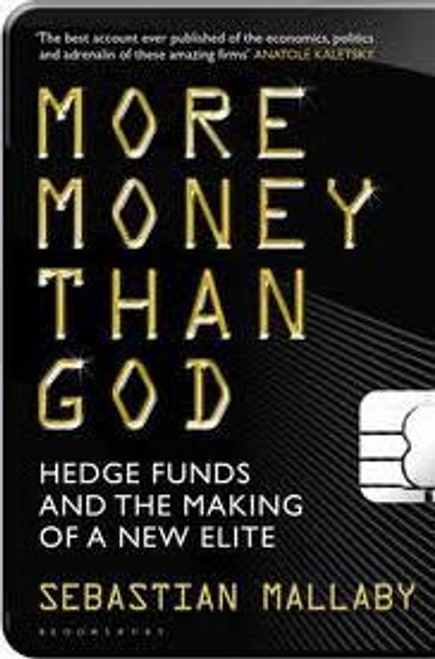 Mallaby, Sebastian / More Money Than God : Hedge Funds and the Making of the New Elite