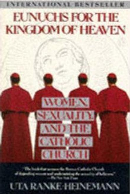Ranke-Heinemann, Uta / Eunuchs for Kingdom of Heaven : Women, Sexuality and the Catholic Church