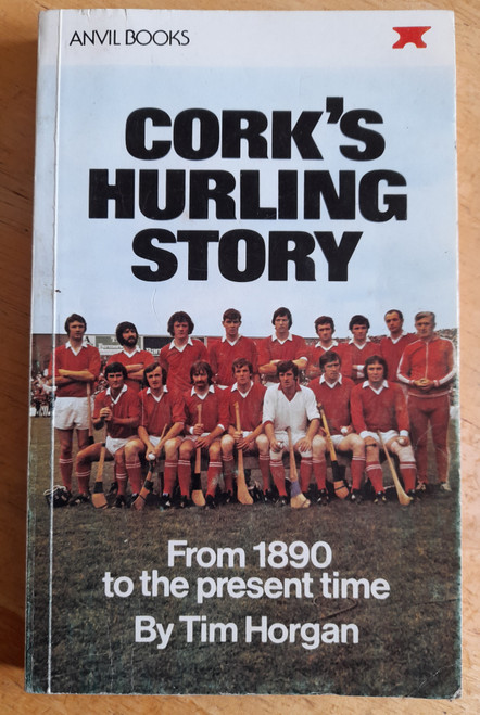 Horgan, Tim - Cork's Hurling Story  ( From 1890 to the Present Time) - Mercier PB - 1977