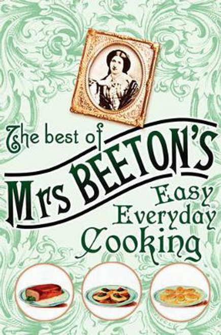 The Best of Mrs Beeton's: Easy Everyday Cooking