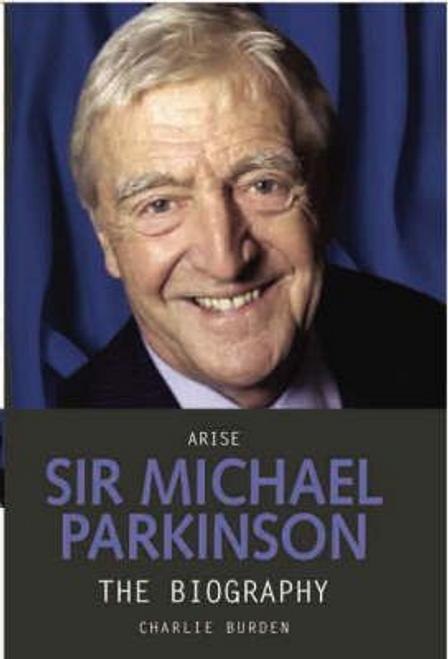 Burden, Charlie / Arise Sir Michael Parkinson