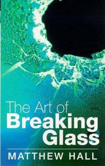 Hall, Matthew / The Art of Breaking Glass