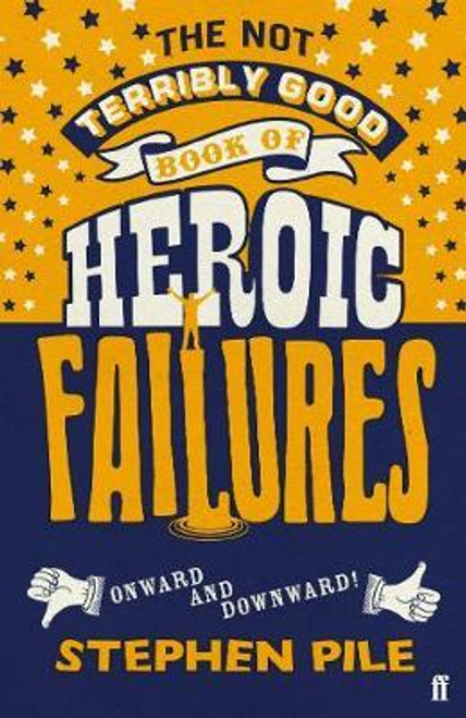 Pile, Stephen / The Not Terribly Good Book of Heroic Failures