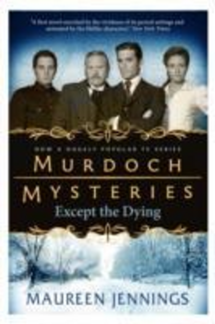 Jennings, Maureen / Murdoch Mysteries : Except the Dying