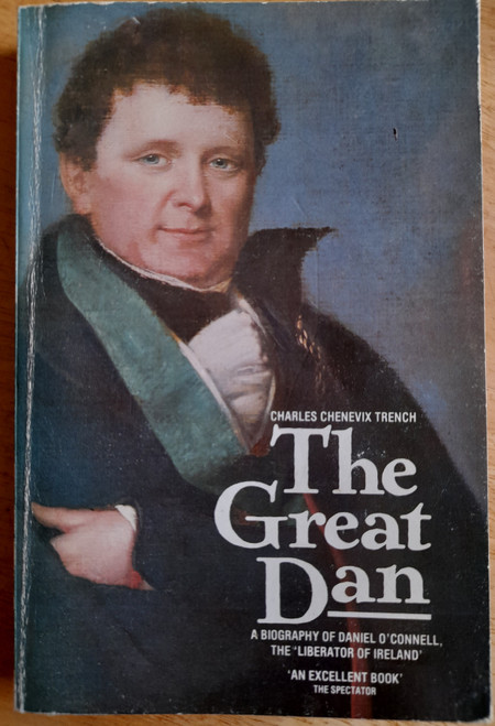 Trench, Charles Chenevix - The Great Dan : A Biography of Daniel O'Connell, The Liberator - PB -1986 ( Originally 1984)