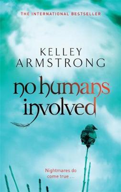 Armstrong, Kelley / No Humans Involved : Book 7 in the Women of the Otherworld Series