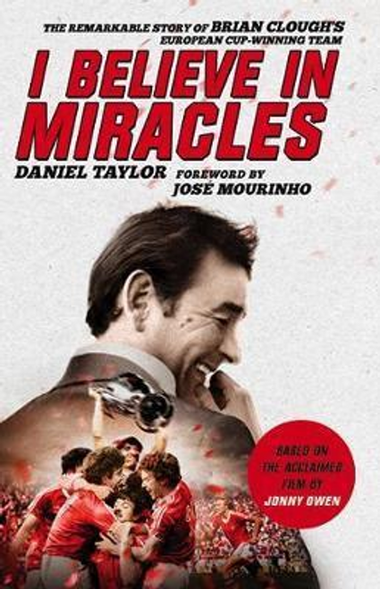 Taylor, Daniel / I Believe In Miracles : The Remarkable Story of Brian Clough's European Cup-winning Team