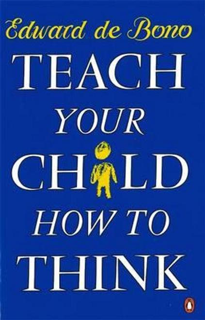 De Bono, Edward / Teach Your Child How to Think