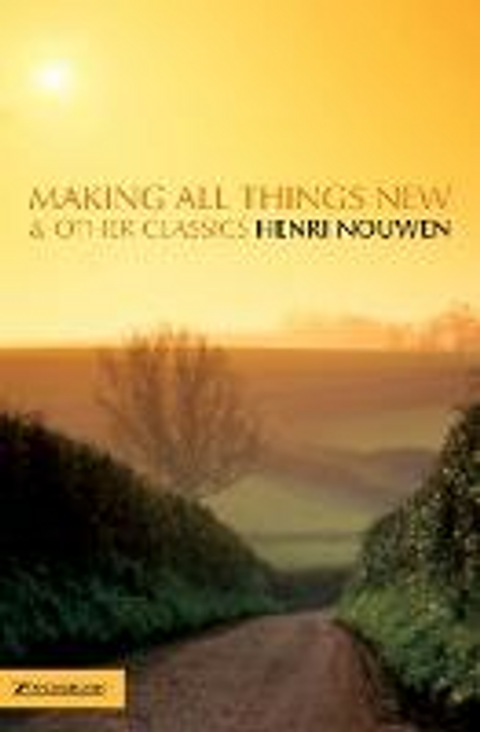Nouwen, Henri / Making All Things New and Other Classics