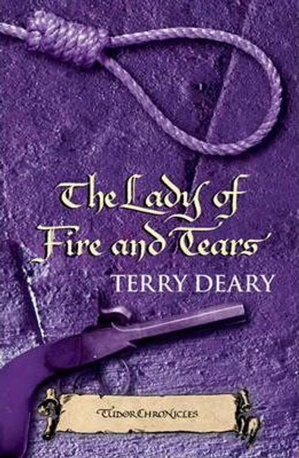 Deary, Terry / The Lady of Fire and Tears : Tudor Chronicles 3