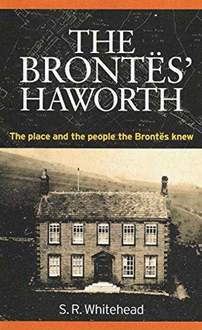 Whitehead, Stephen R. / The Brontes' Haworth