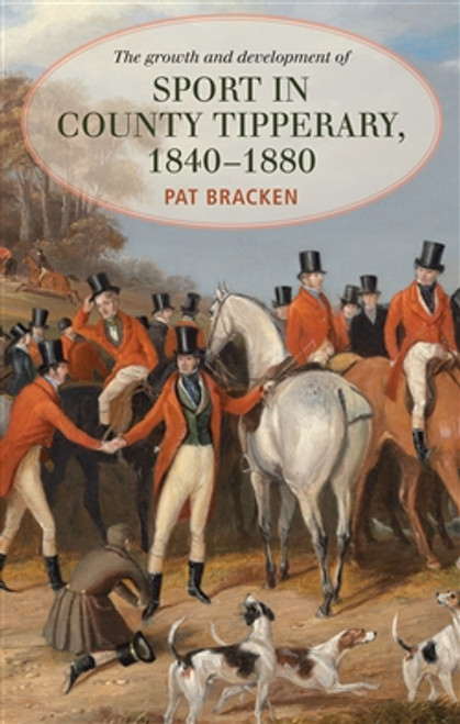 Bracken, Pat - The Growth and Development of Sport in County Tipperary 1840-1880 - HB - 2018