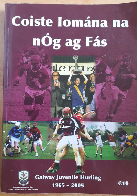 Galway GAA Committee - Coiste Iomána na n-Óg ag Fás - Galway Juvenile Hurling 1965-2005 - pb