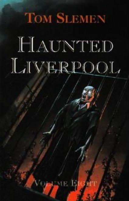 Slemen, Tom / Haunted Liverpool: v. 8