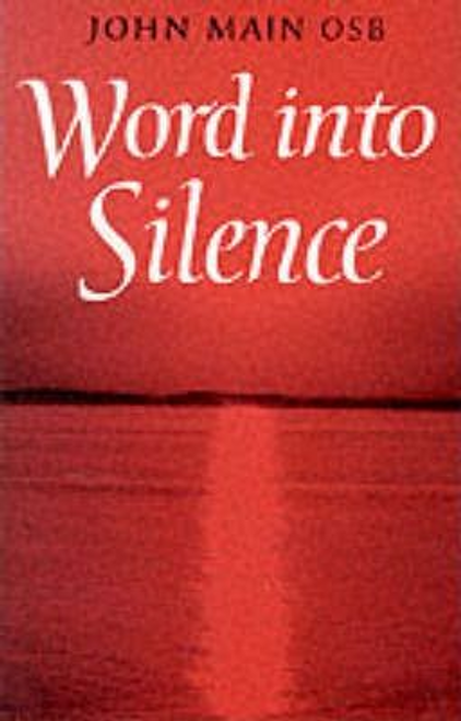 Main, John O. S. B. / Word into Silence