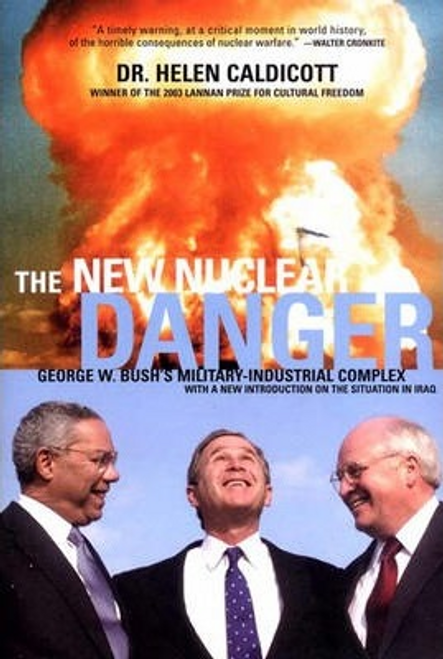 Caldicott, Helen / The New Nuclear Danger: George W. Bush's Military-Industrial Complex (Large Paperback)