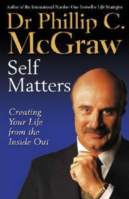 McGraw, Phillip C. / Self Matters : Creating Your Life from the Inside Out (Large Paperback)