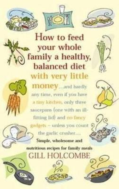 Holcombe, Gill / How To Feed Your Whole Family (Large Paperback)