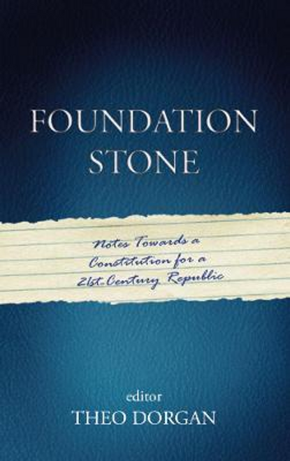 Dorgan, Theo / Foundation Stone : Notes Towards a Constitution for a 21st Century Republic (Large Paperback)