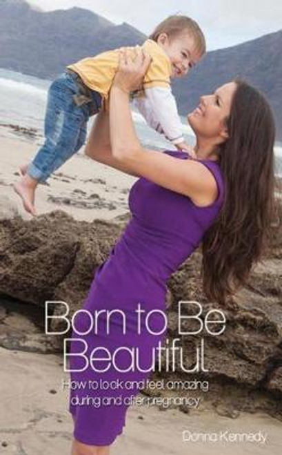Kennedy, Donna / Born to be Beautiful (Large Paperback)