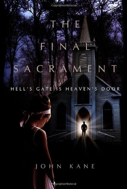 Kane, John / The Final Sacrament: Hell's Gate is Heaven's Door (Large Paperback)