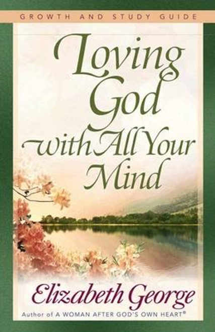 George, Elizabeth / Loving God with All Your Mind: Growth and Study Guide (Large Paperback)