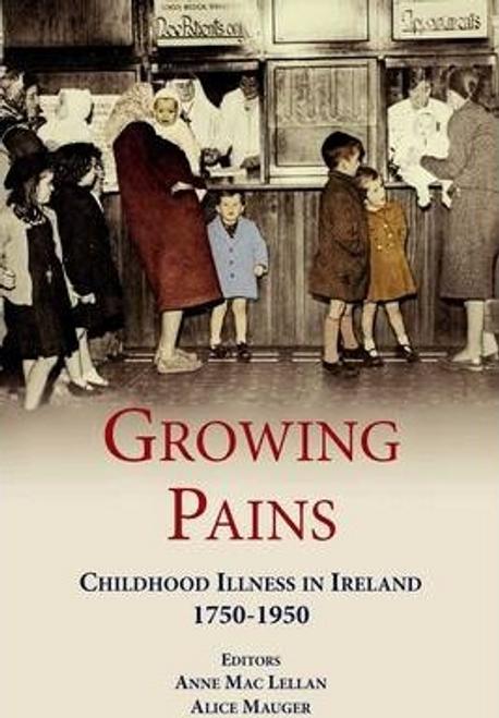 Mac Lellan, Anne / Growing Pains : Childhood Illness in Ireland 1750-1950 (Large Paperback)