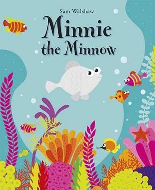 Walshaw, Sam / Minnie the Minnow: 1 (Children's Picture Book)