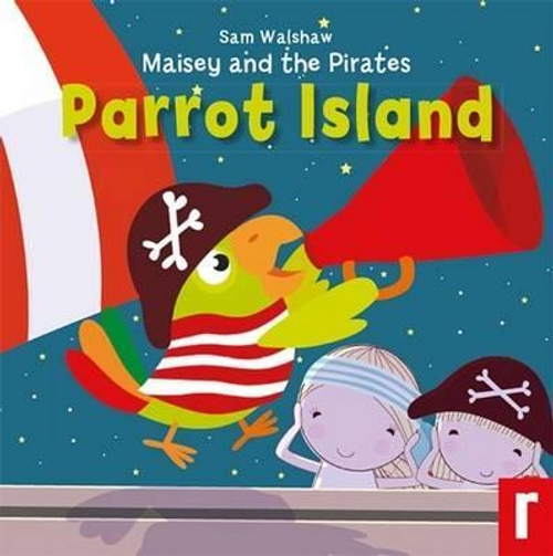 Walshaw, Sam / Maisey and the Pirates: No. 3 : Parrot Island (Children's Picture Book)