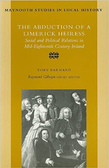 Barnard, Toby - The Abduction of a Limerick Heiress - PB ( Maynooth Studies in Local History - 1998)