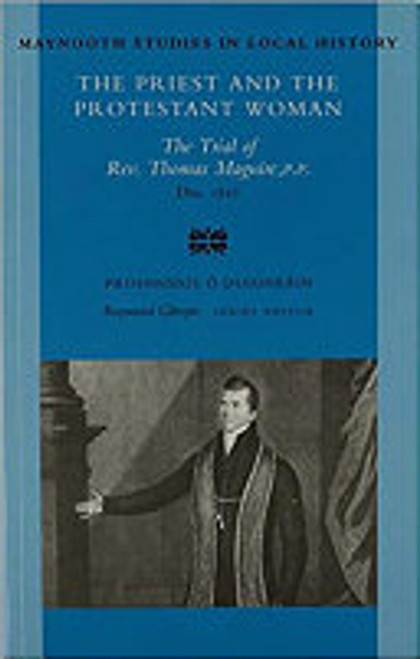 Ó Duigneáin, Proinnsíos  - The Priest and the Protestant Woman : The Trial of Rev Thomas Maguire PP 1827 - Leitrim. ( Maynooth Studies in Local History )  - PB ( Maynooth Studies in Local History - 1998)