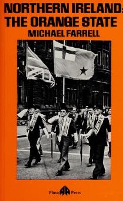 Farrell, Michael - Northern Ireland : The Orange State - PB 3rd Ed - Pluto Press - 1983 ( Originally 1976)