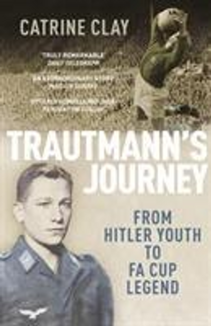 Clay, Catrine / Trautmann's Journey : From Hitler Youth to FA Cup Legend