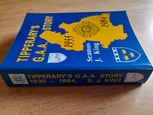 King, Seamus J - Tipperary's GAA Story : 1935 - 1884 - PB 1st Edition - 1988