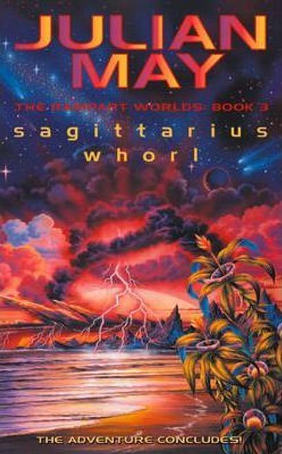 May, Julian / Sagittarius Whorl : The Rampart Worlds: Book 3